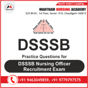 Practice Questions for DSSSB Nursing Officer Recruitment Exam