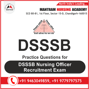 Practice Questions for DSSSB Nursing Officer Recruitment Exam